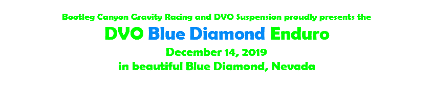 Bootleg Canyon Gravity Racing and DVO Suspension proudly presents the DVO Blue Diamond Enduro December 14, 2019 in beautiful Blue Diamond, Nevada